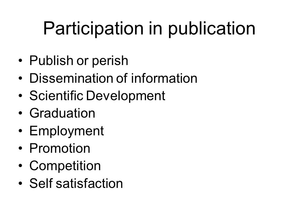 Participation in publication Publish or perish Dissemination of information Scientific Development Graduation Employment Promotion Competition Self satisfaction
