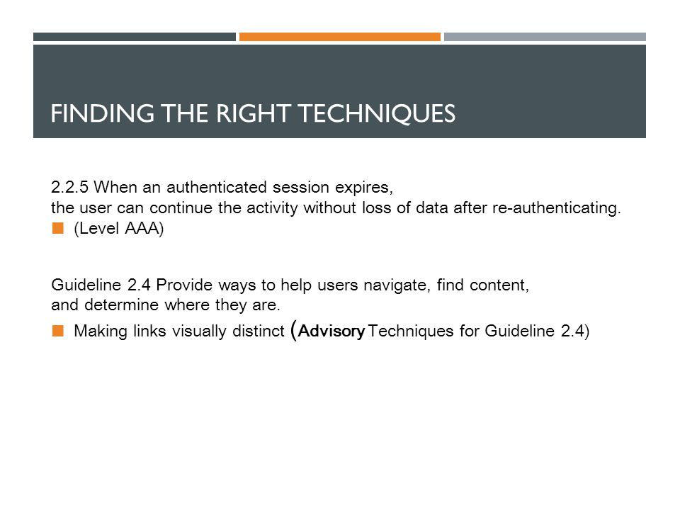 FINDING THE RIGHT TECHNIQUES 2.2.5 When an authenticated session expires, the user can continue the activity without loss of data after re-authenticating.