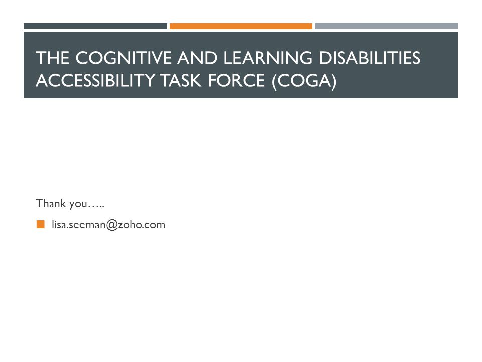 THE COGNITIVE AND LEARNING DISABILITIES ACCESSIBILITY TASK FORCE (COGA) Thank you….. lisa.seeman@zoho.com