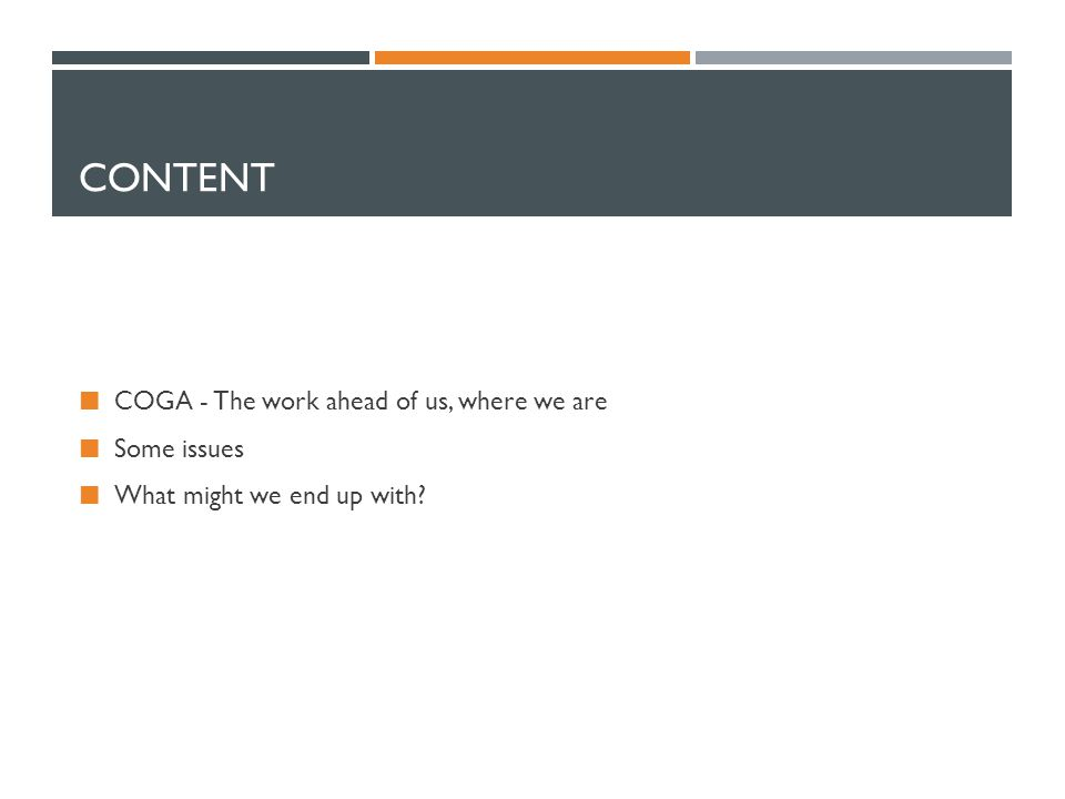CONTENT COGA - The work ahead of us, where we are Some issues What might we end up with