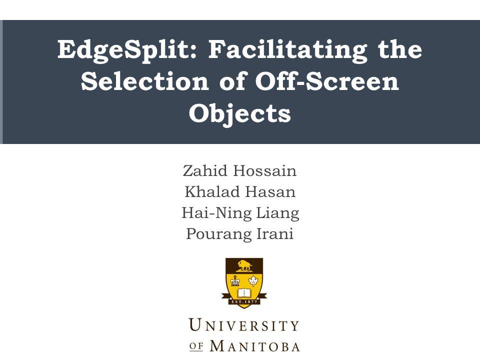 EdgeSplit: Facilitating the Selection of Off-Screen Objects Zahid Hossain Khalad Hasan Hai-Ning Liang Pourang Irani