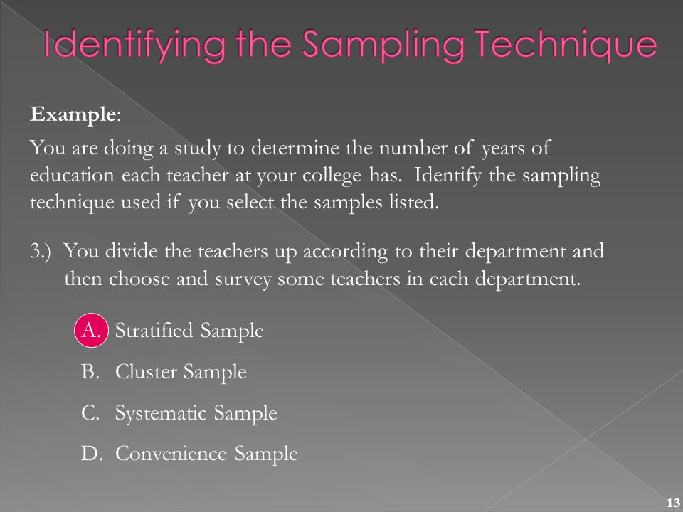 13 Example: You are doing a study to determine the number of years of education each teacher at your college has.