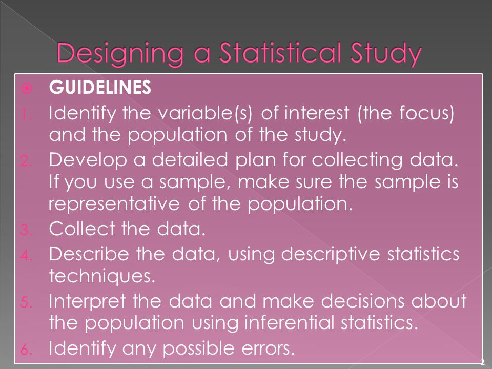 2 GUIDELINES 1. Identify the variable(s) of interest (the focus) and the population of the study.