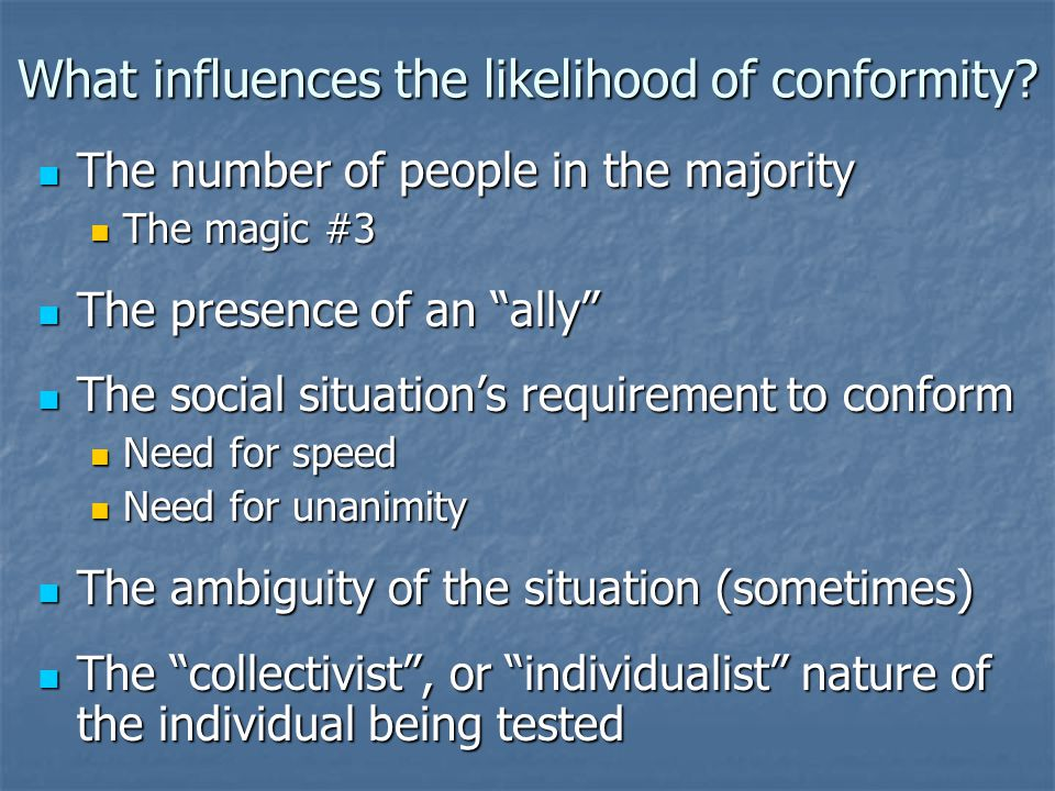 What influences the likelihood of conformity.