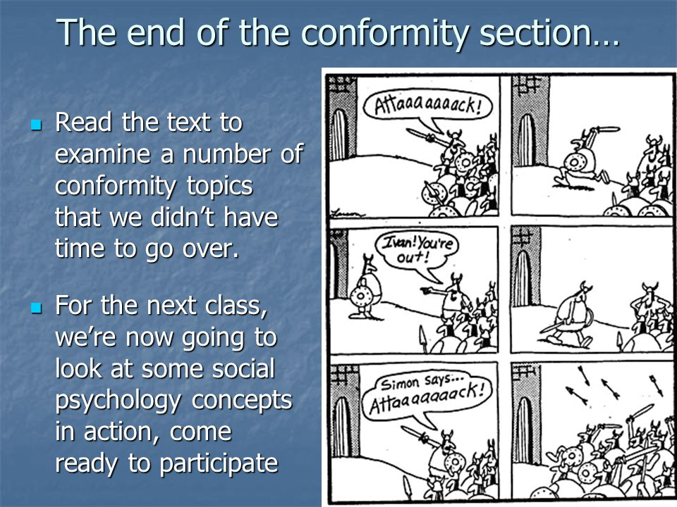 The end of the conformity section… Read the text to examine a number of conformity topics that we didnt have time to go over.