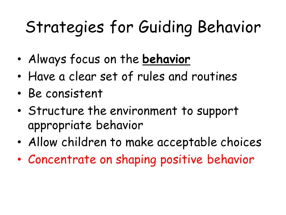 9 Techniques to Shape Childrens Behavior 5.Reminders Children need reminders to keep their behavior on track Reminders are less likely to provoke a refusal then outright commands Reminders prompt the child to complete the behavior – You give the clue and the child fills in the blanks Example: Oh where does that plate belong.