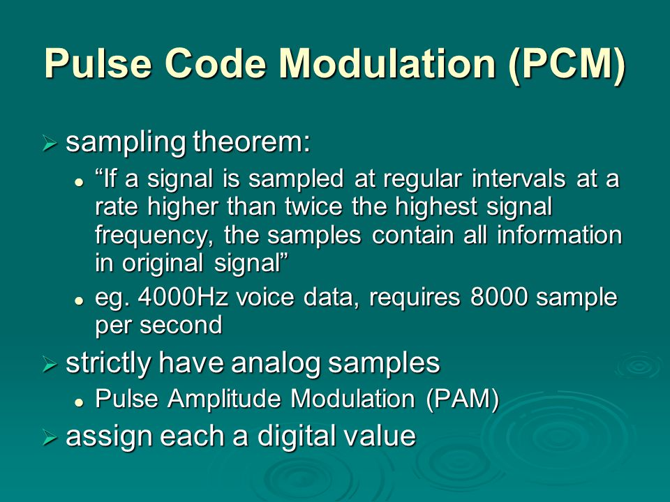 Pulse Code Modulation (PCM) sampling theorem: sampling theorem: If a signal is sampled at regular intervals at a rate higher than twice the highest si