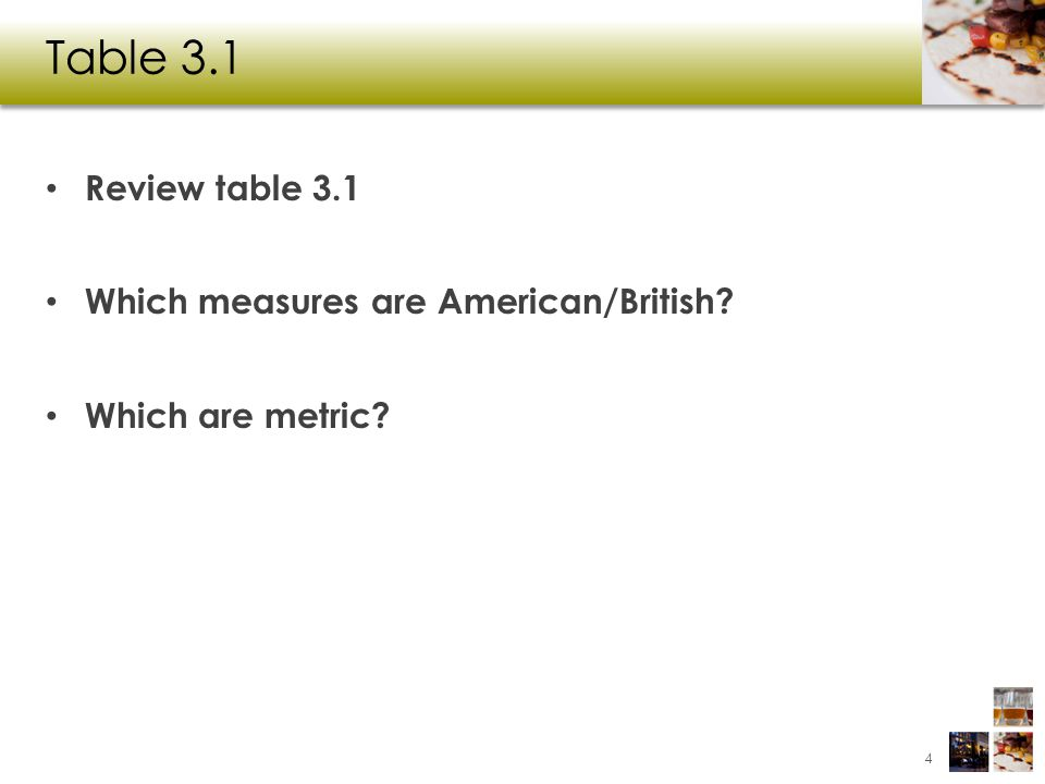 Table 3.1 Review table 3.1 Which measures are American/British? Which are metric? 4