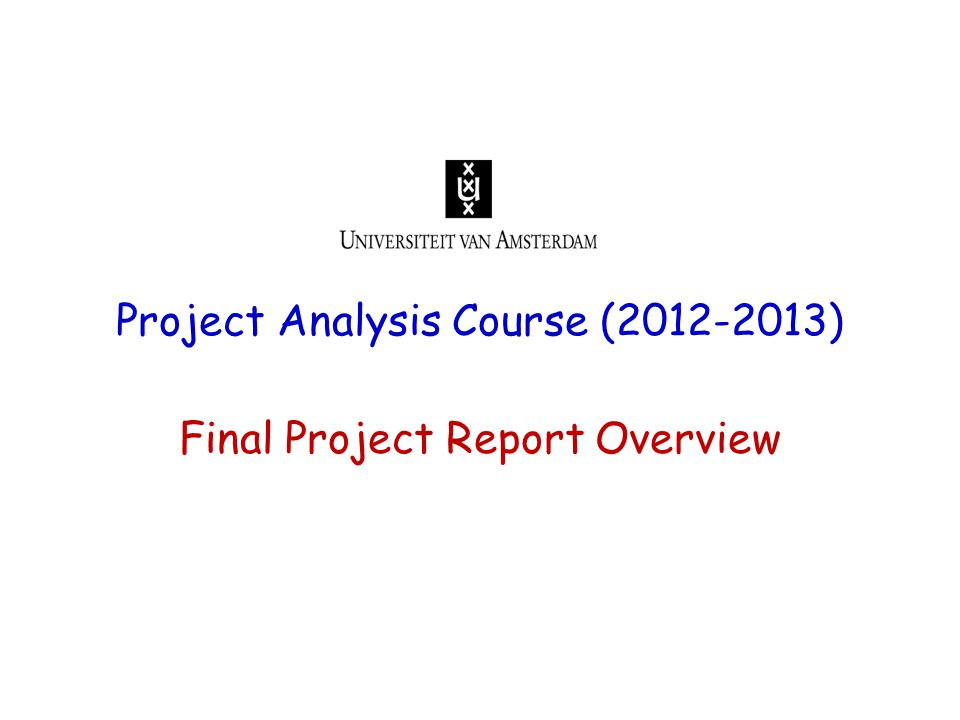 Project Analysis Course (2012-2013) Final Project Report Overview
