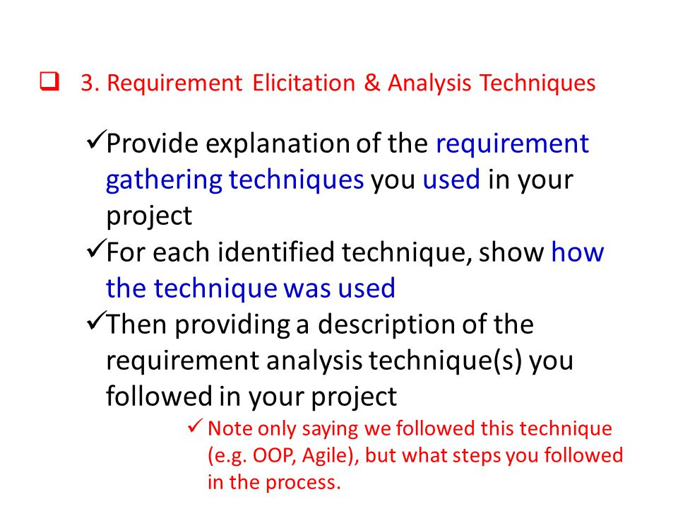 3. Requirement Elicitation & Analysis Techniques Provide explanation of the requirement gathering techniques you used in your project For each identif