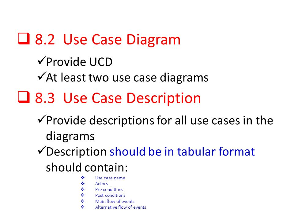 8.2 Use Case Diagram Provide UCD At least two use case diagrams 8.3 Use Case Description Provide descriptions for all use cases in the diagrams Descri
