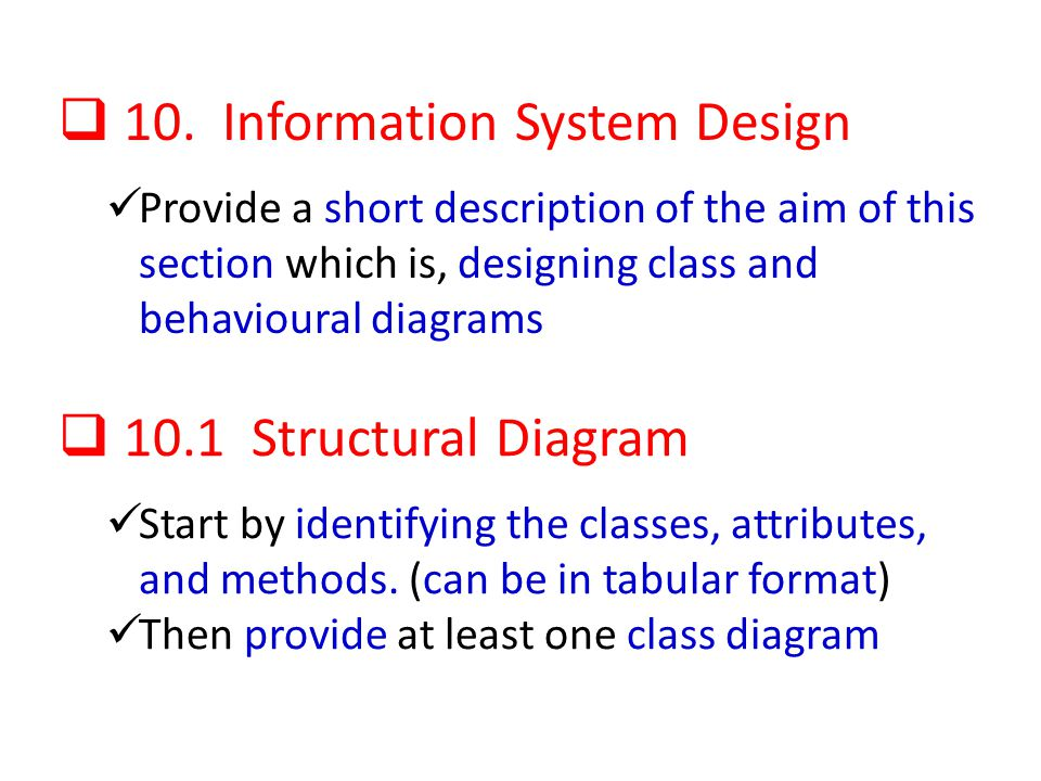 10. Information System Design Provide a short description of the aim of this section which is, designing class and behavioural diagrams 10.1 Structura