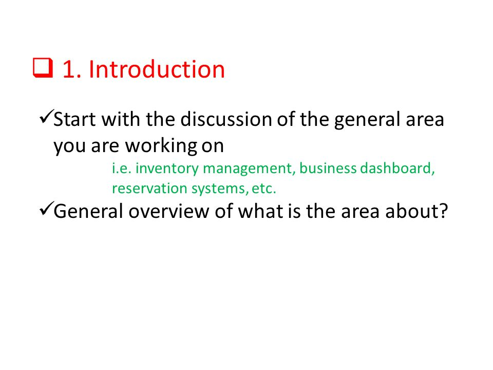 1. Introduction Start with the discussion of the general area you are working on i.e. inventory management, business dashboard, reservation systems, e