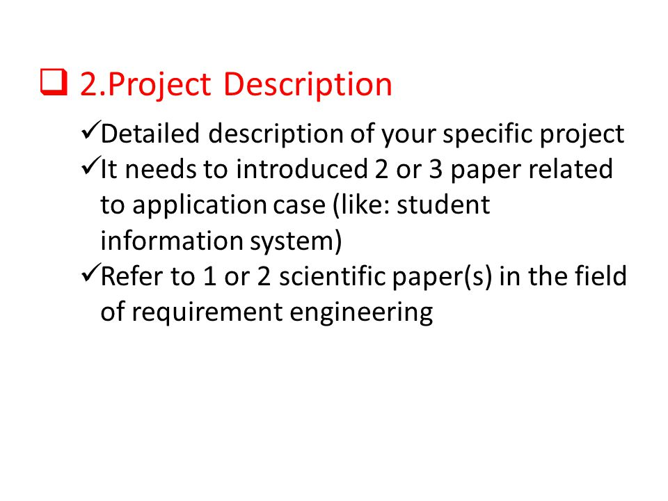 2.Project Description Detailed description of your specific project It needs to introduced 2 or 3 paper related to application case (like: student inf