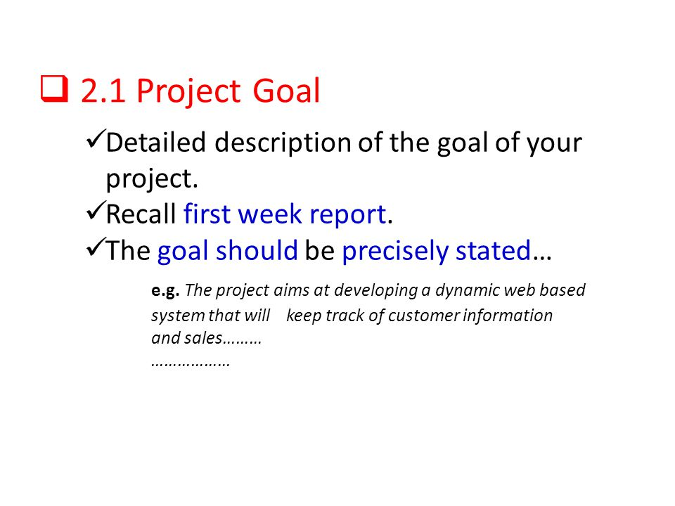 2.1 Project Goal Detailed description of the goal of your project. Recall first week report. The goal should be precisely stated… e.g. The project aim