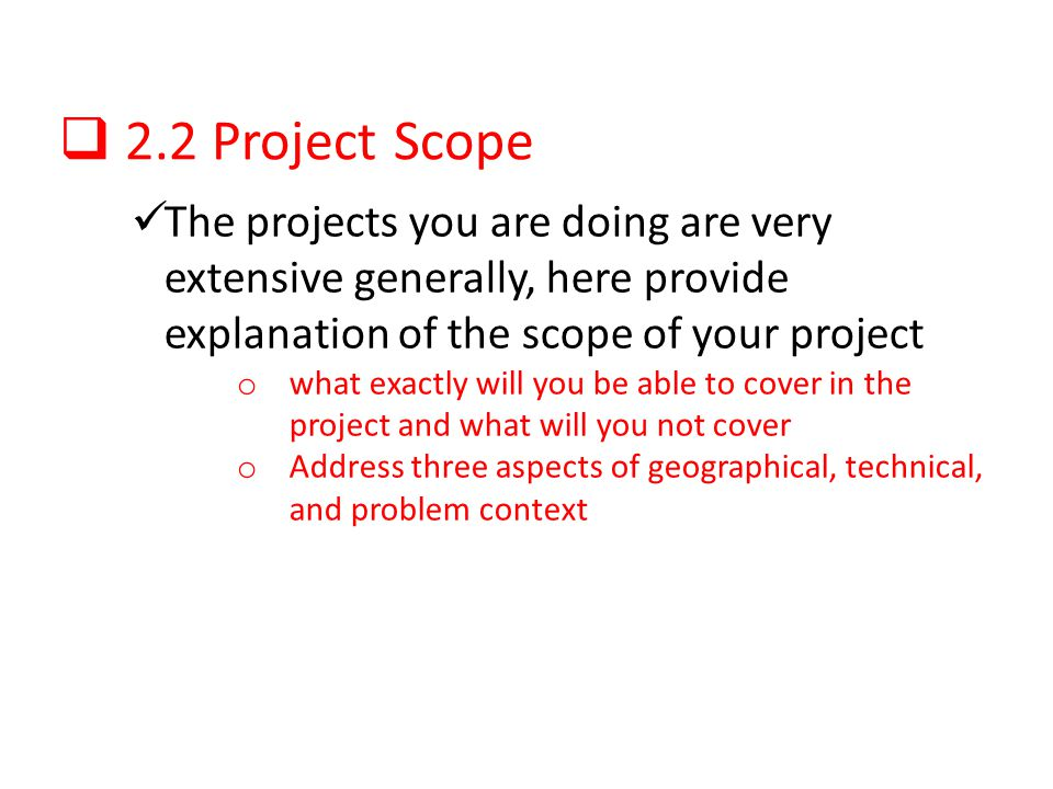 2.2 Project Scope The projects you are doing are very extensive generally, here provide explanation of the scope of your project o what exactly will y