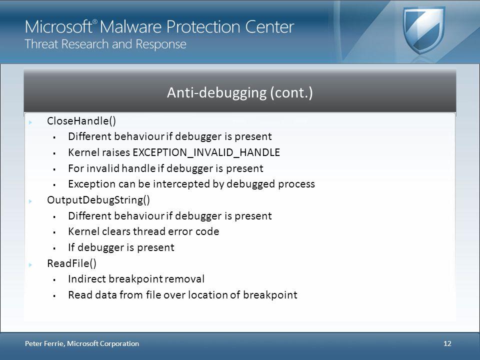 Anti-debugging (cont.) CloseHandle() Different behaviour if debugger is present Kernel raises EXCEPTION_INVALID_HANDLE For invalid handle if debugger