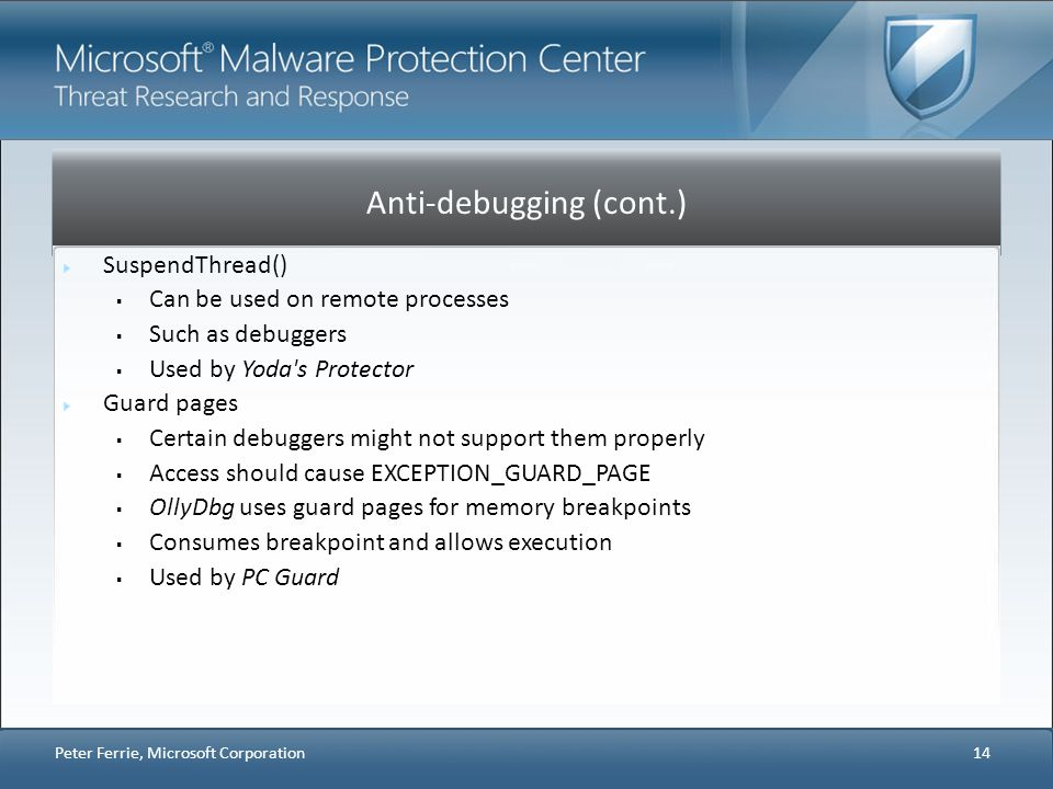 Anti-debugging (cont.) SuspendThread() Can be used on remote processes Such as debuggers Used by Yoda's Protector Guard pages Certain debuggers might