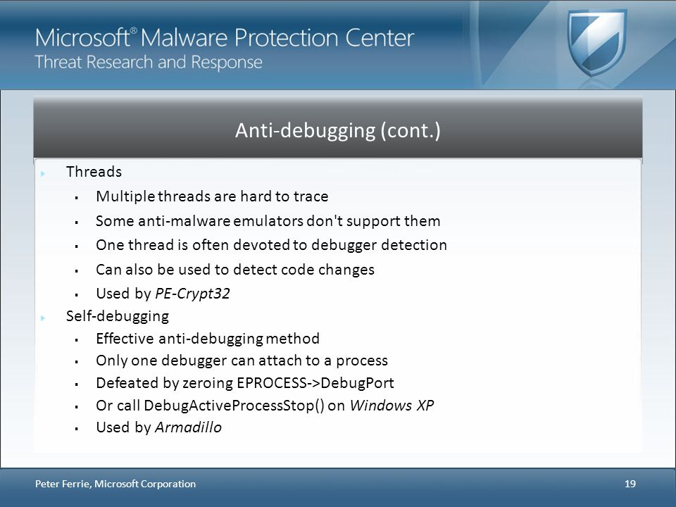 Anti-debugging (cont.) Threads Multiple threads are hard to trace Some anti-malware emulators don't support them One thread is often devoted to debugg