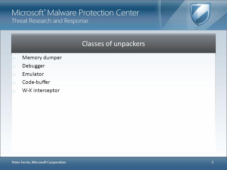 Classes of unpackers Memory dumper Debugger Emulator Code-buffer W-X interceptor 2 Peter Ferrie, Microsoft Corporation