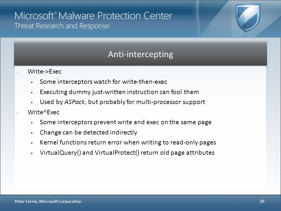 Anti-intercepting Write->Exec Some interceptors watch for write-then-exec Executing dummy just-written instruction can fool them Used by ASPack, but p