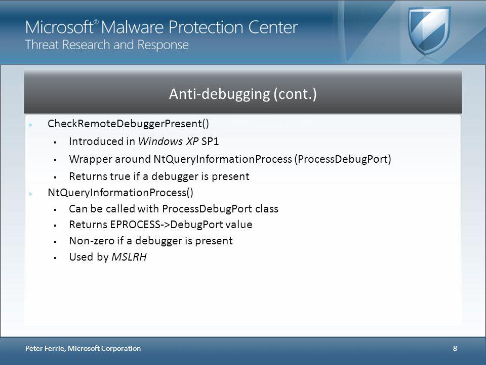 Anti-debugging (cont.) CheckRemoteDebuggerPresent() Introduced in Windows XP SP1 Wrapper around NtQueryInformationProcess (ProcessDebugPort) Returns t