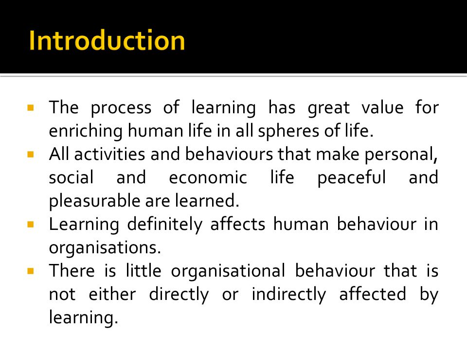 The process of learning has great value for enriching human life in all spheres of life. All activities and behaviours that make personal, social and