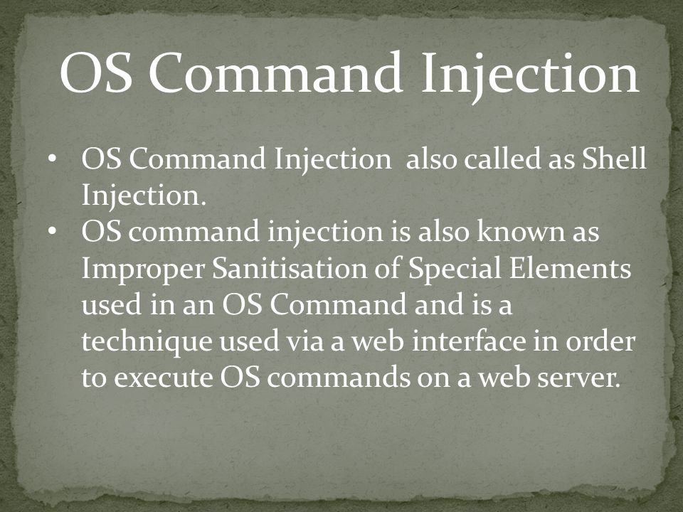 OS Command Injection OS Command Injection also called as Shell Injection.