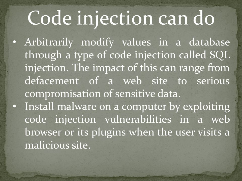 Code injection can do Arbitrarily modify values in a database through a type of code injection called SQL injection.