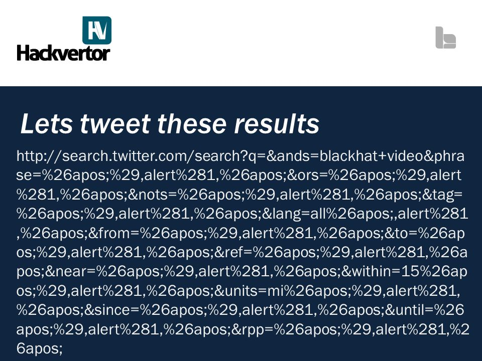 Lets tweet these results http://search.twitter.com/search?q=&ands=blackhat+video&phra se=%26apos;%29,alert%281,%26apos;&ors=%26apos;%29,alert %281,%26