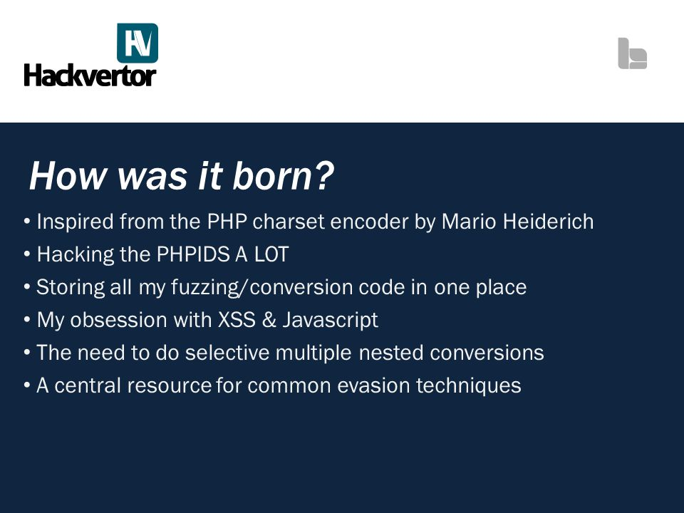 How was it born? Inspired from the PHP charset encoder by Mario Heiderich Hacking the PHPIDS A LOT Storing all my fuzzing/conversion code in one place