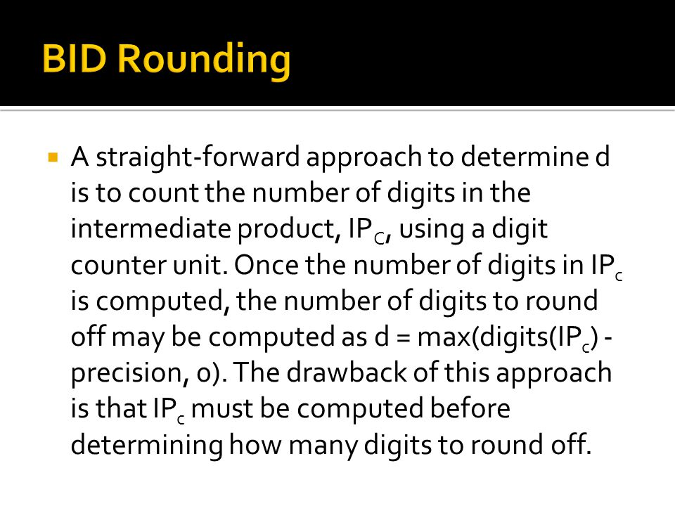 A straight-forward approach to determine d is to count the number of digits in the intermediate product, IP C, using a digit counter unit.