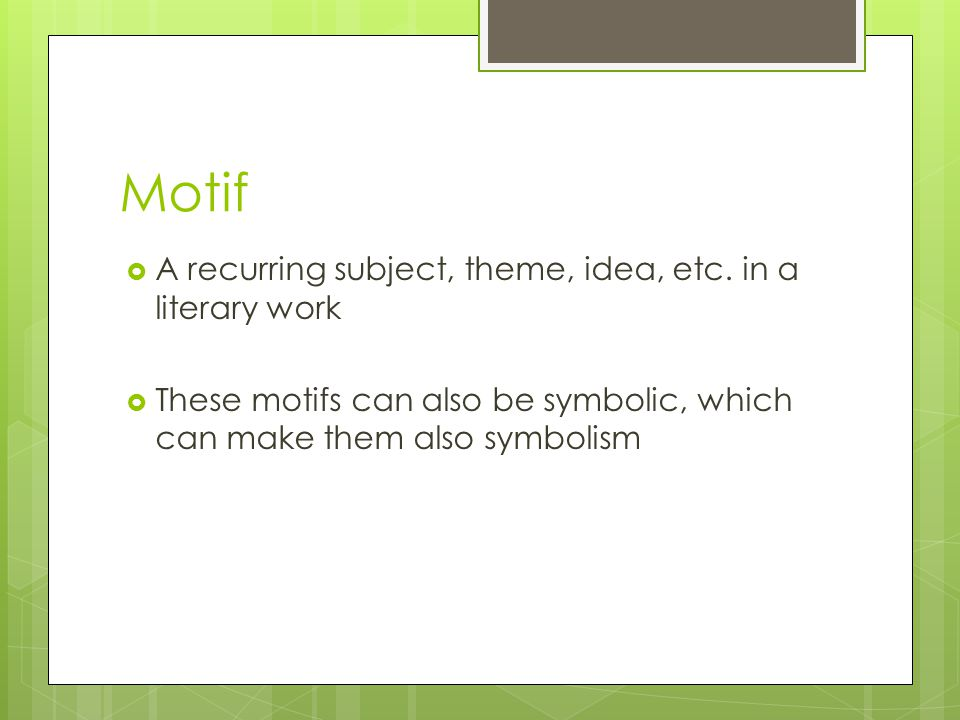Motif A recurring subject, theme, idea, etc. in a literary work These motifs can also be symbolic, which can make them also symbolism