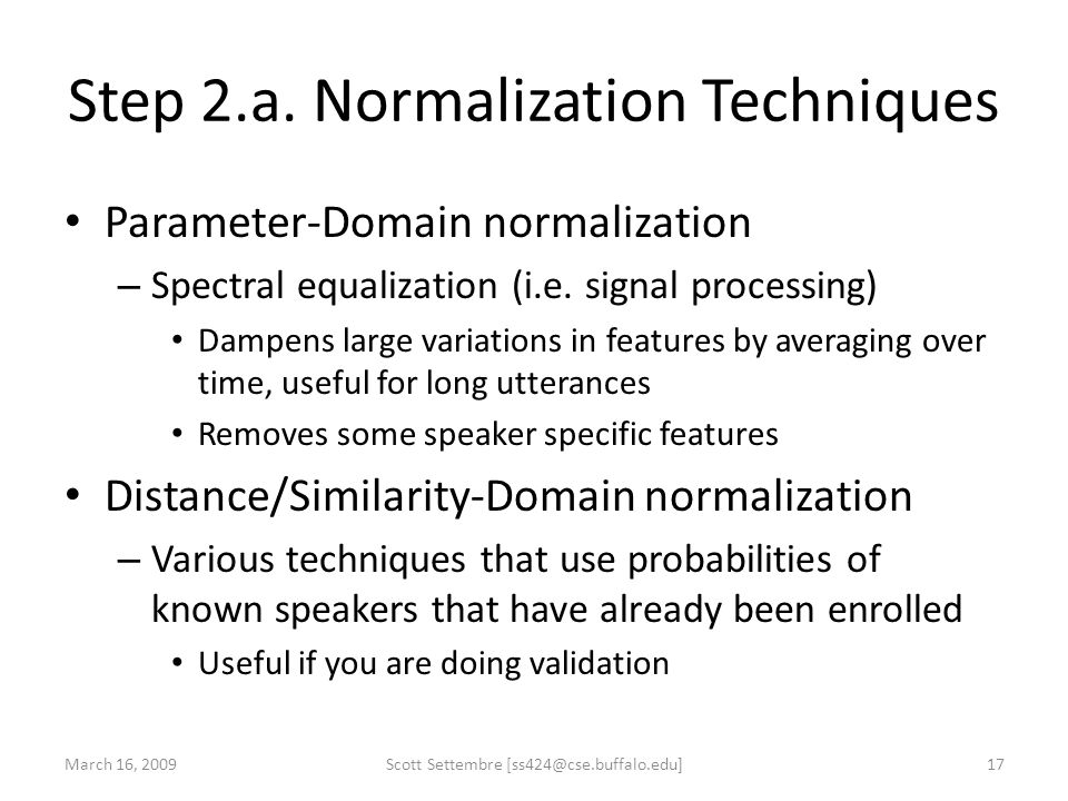 Step 2.a. Normalization Techniques Parameter-Domain normalization – Spectral equalization (i.e. signal processing) Dampens large variations in feature