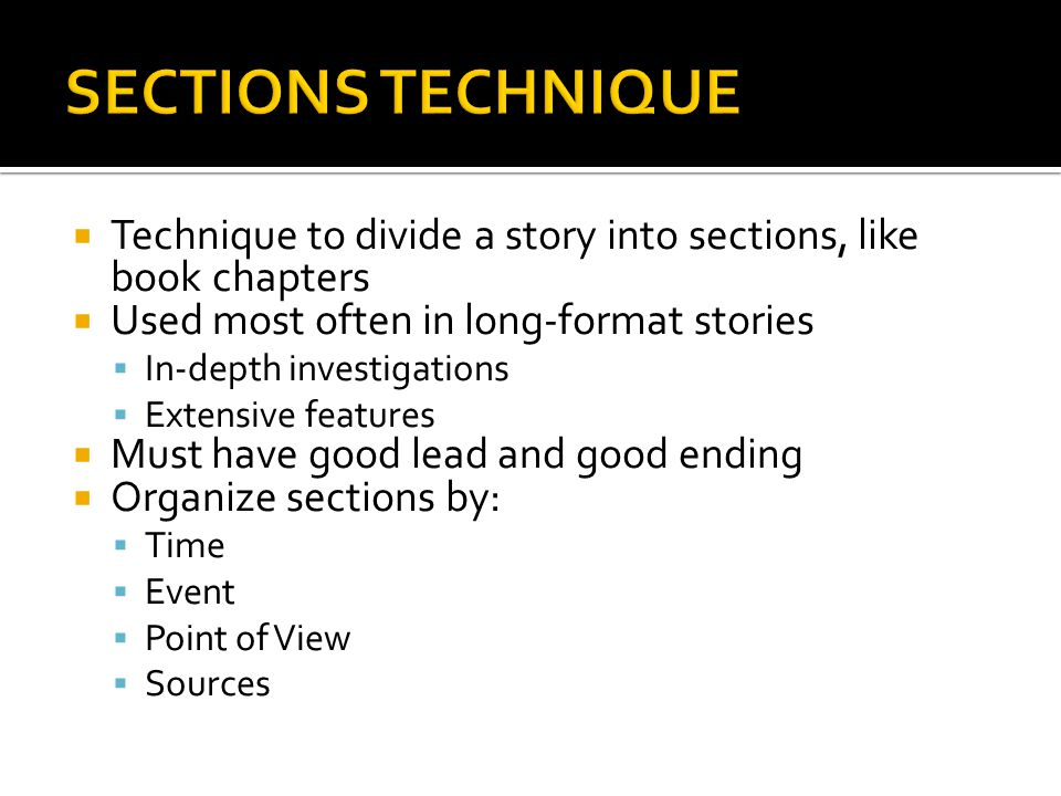 Technique to divide a story into sections, like book chapters Used most often in long-format stories In-depth investigations Extensive features Must h