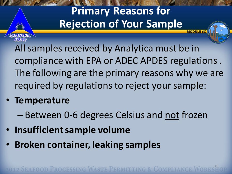 15 Primary Reasons for Rejection of Your Sample All samples received by Analytica must be in compliance with EPA or ADEC APDES regulations.