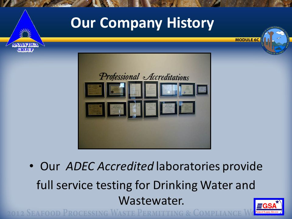 8 Our Company History Our ADEC Accredited laboratories provide full service testing for Drinking Water and Wastewater.