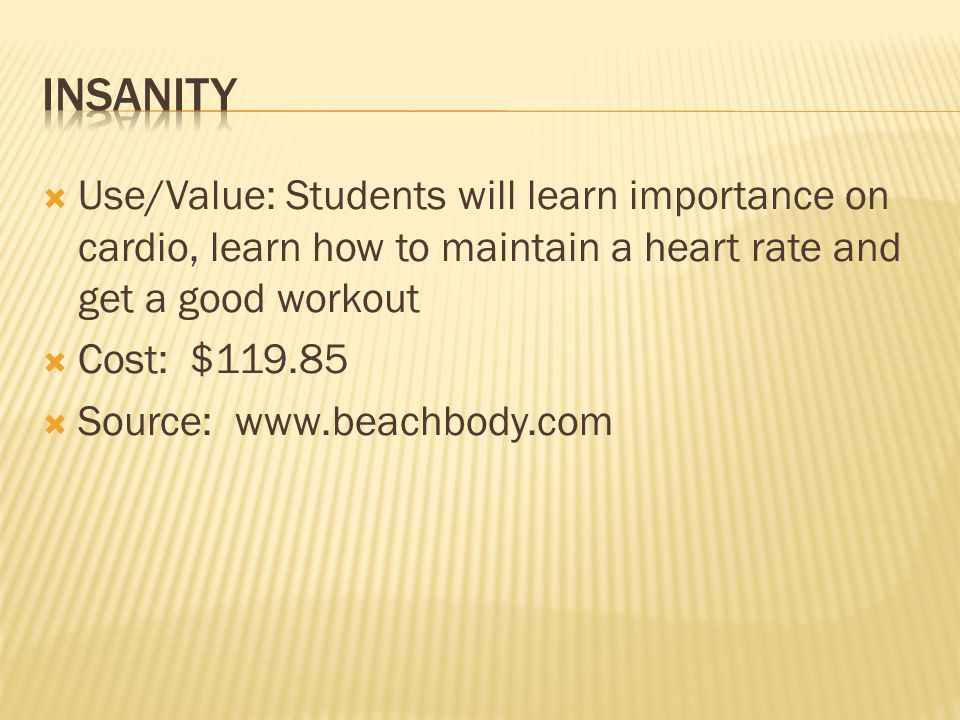 Use/Value: Students will learn importance on cardio, learn how to maintain a heart rate and get a good workout Cost: $ Source: