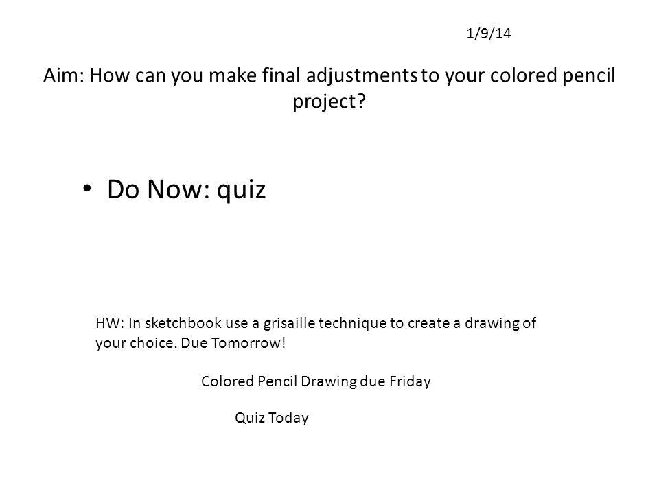 Aim: How can you make final adjustments to your colored pencil project.