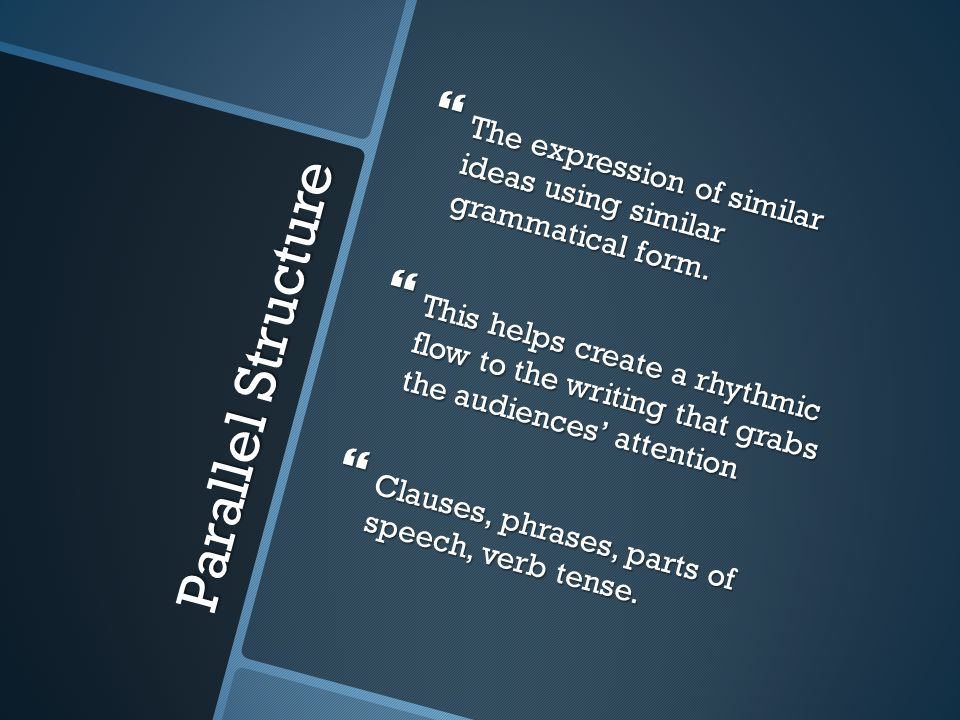 Parallel Structure The expression of similar ideas using similar grammatical form. The expression of similar ideas using similar grammatical form. Thi