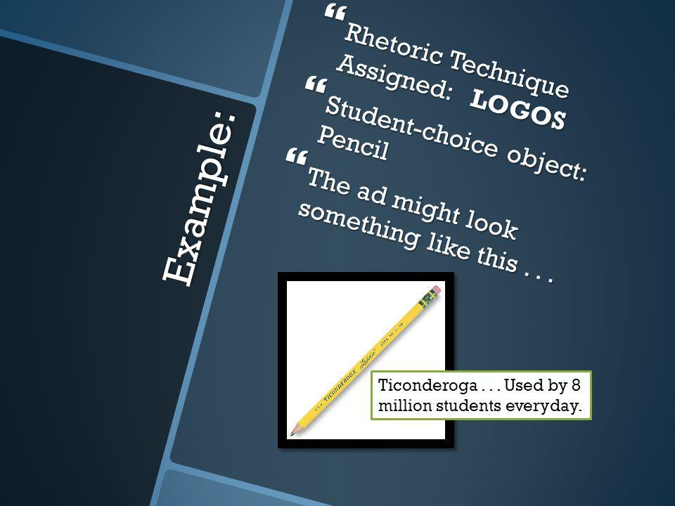 Example: Rhetoric Technique Assigned: LOGOS Rhetoric Technique Assigned: LOGOS Student-choice object: Pencil Student-choice object: Pencil The ad migh