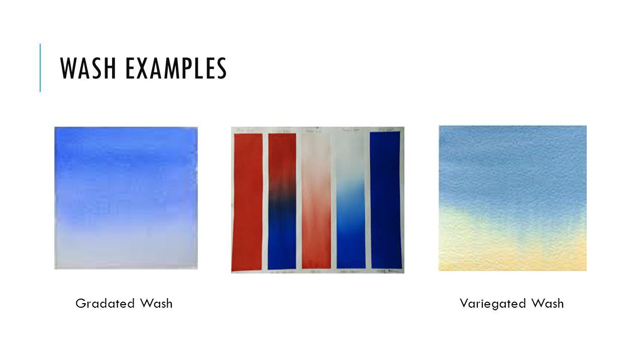 WASH EXAMPLES Gradated Wash Variegated Wash