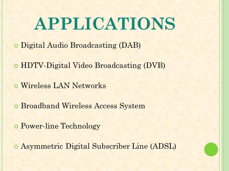 APPLICATIONS Digital Audio Broadcasting (DAB) HDTV-Digital Video Broadcasting (DVB) Wireless LAN Networks Broadband Wireless Access System Power-line