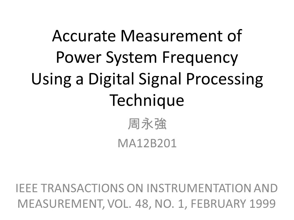 Accurate Measurement of Power System Frequency Using a Digital Signal Processing Technique IEEE TRANSACTIONS ON INSTRUMENTATION AND MEASUREMENT, VOL.
