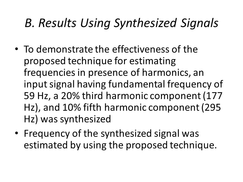 B. Results Using Synthesized Signals To demonstrate the effectiveness of the proposed technique for estimating frequencies in presence of harmonics, a