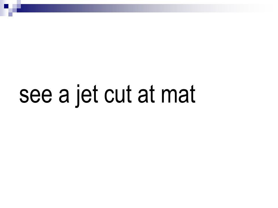 see a jet cut at mat