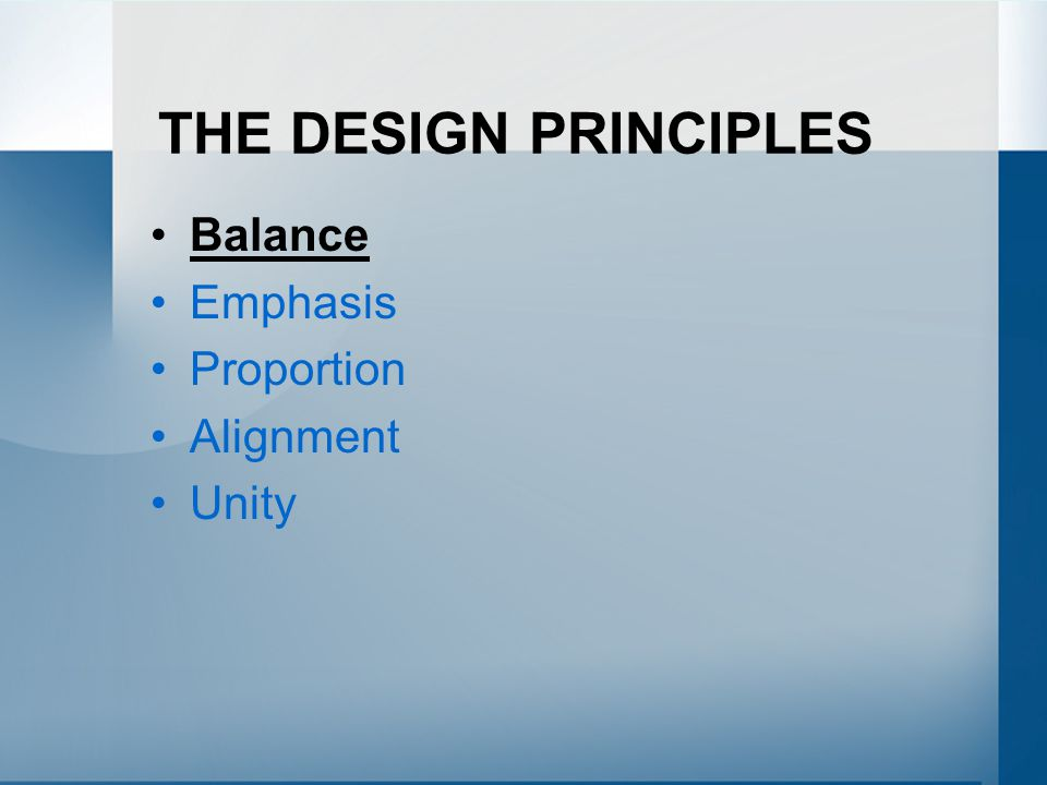 THE DESIGN PRINCIPLES Balance Emphasis Proportion Alignment Unity