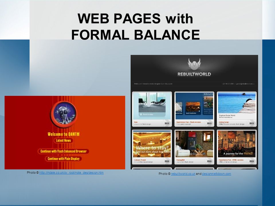 WEB PAGES with FORMAL BALANCE Photo © rebuiltworld.co.uk and designmeltdown.comrebuiltworld.co.ukdesignmeltdown.com Photo © http://ndale.co.uk/cv_root/note_des/design.htmhttp://ndale.co.uk/cv_root/note_des/design.htm