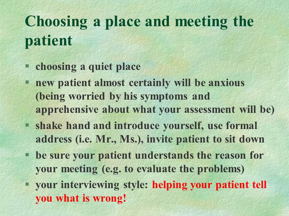 Choosing a place and meeting the patient §choosing a quiet place §new patient almost certainly will be anxious (being worried by his symptoms and appr