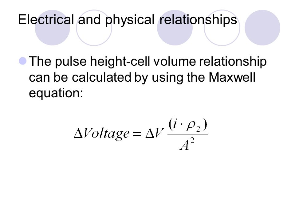 Electrical and physical relationships The pulse height-cell volume relationship can be calculated by using the Maxwell equation:
